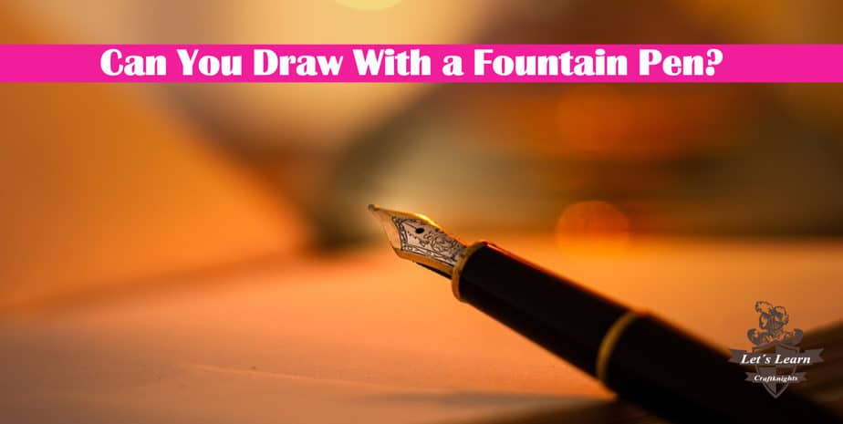 Can You Draw With a Fountain Pen?