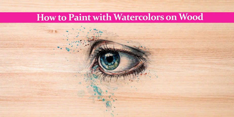 How to Paint with Watercolors on Wood?
