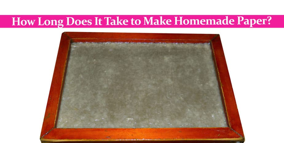 How Long Does It Take to Make Homemade Paper?
