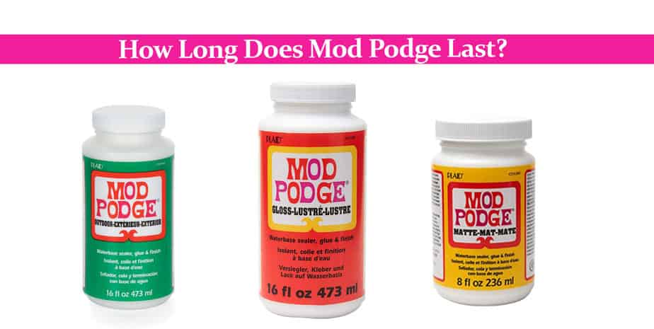 How Long Does Mod Podge Last?