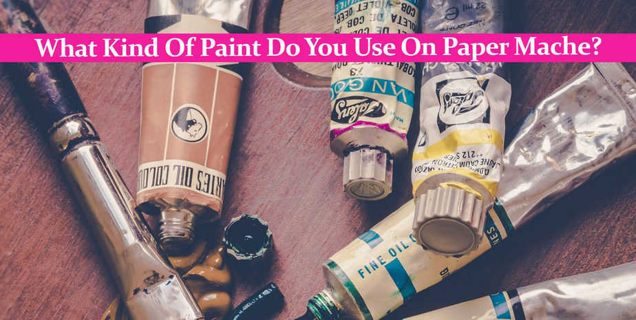 What Kind Of Paint Do You Use On Paper Mache?