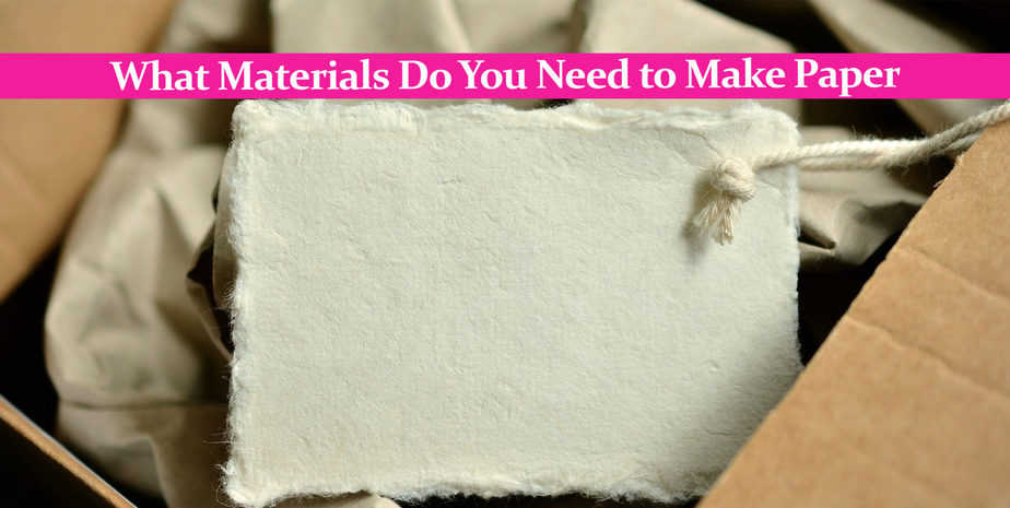 What Materials Do You Need to Make Paper?