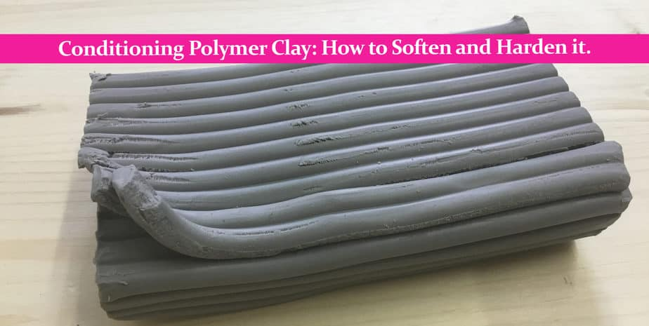 Conditioning Polymer Clay: How to Soften and Harden it.