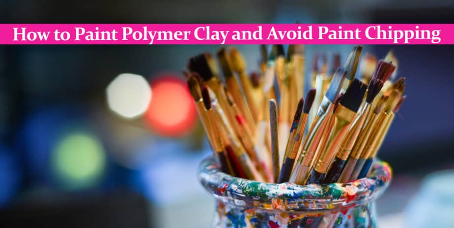How to Paint Polymer Clay and Avoid Paint Chipping