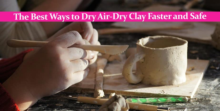 The Best Ways to Dry Air-Dry Clay Faster and Safe