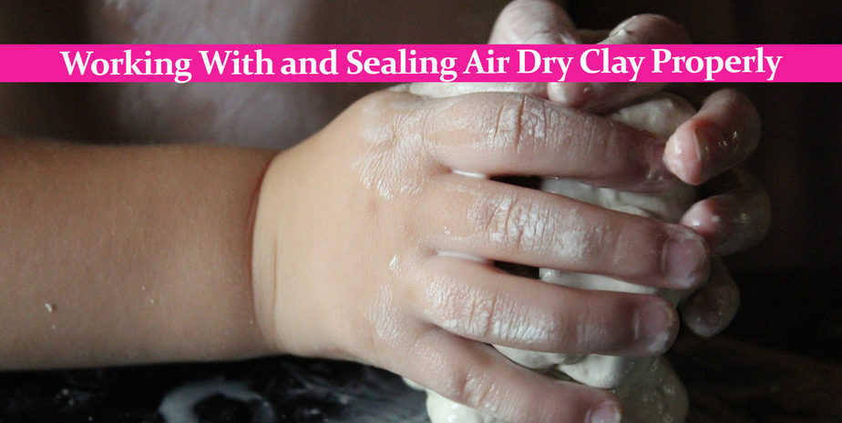 Working With and Sealing Air Dry Clay Properly