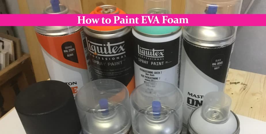 How to Paint EVA Foam: Priming and Choosing the Right Paint
