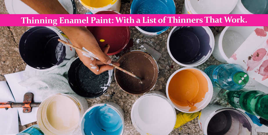Thinning Enamel Paint: With a List of Thinners That Work.