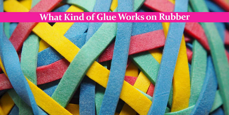 What Kind of Glue Works on Rubber: For Every Type of Rubber