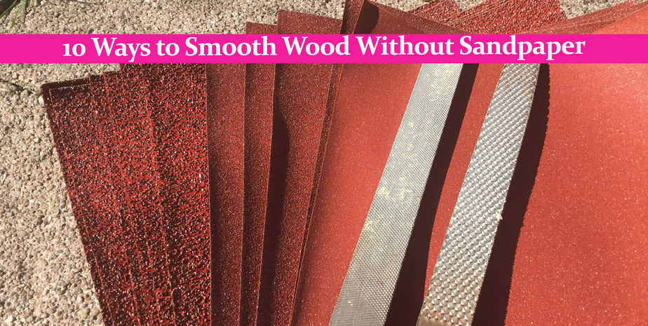 10 Ways to Smooth Wood Without Sandpaper