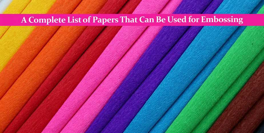 A Complete List of Papers That Can Be Used for Embossing