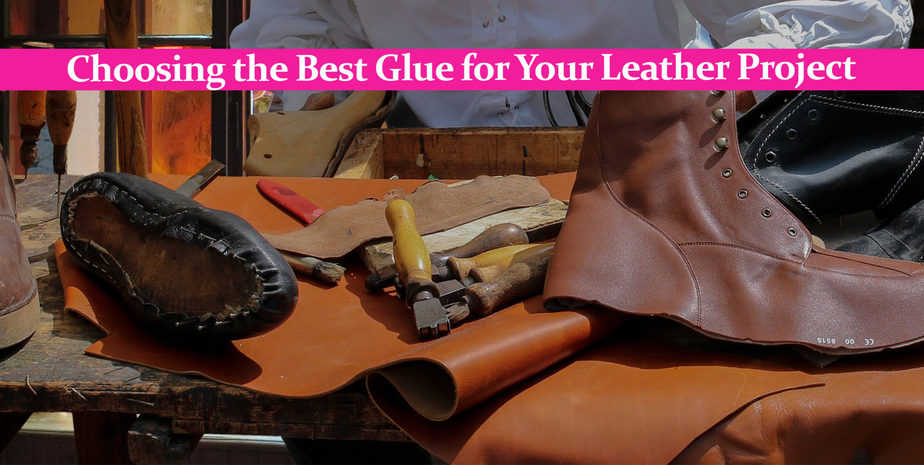 Choosing the Best Glue for Your Leather Project
