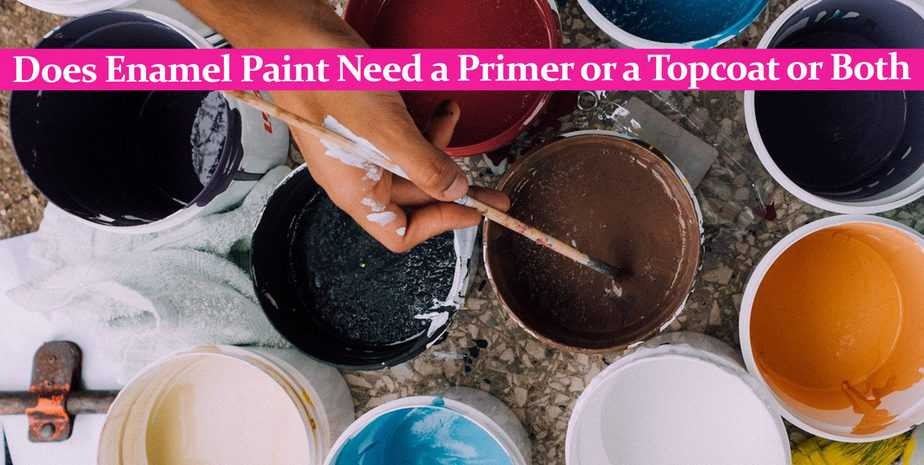 Does Enamel Paint Need a Primer or a Topcoat or Both