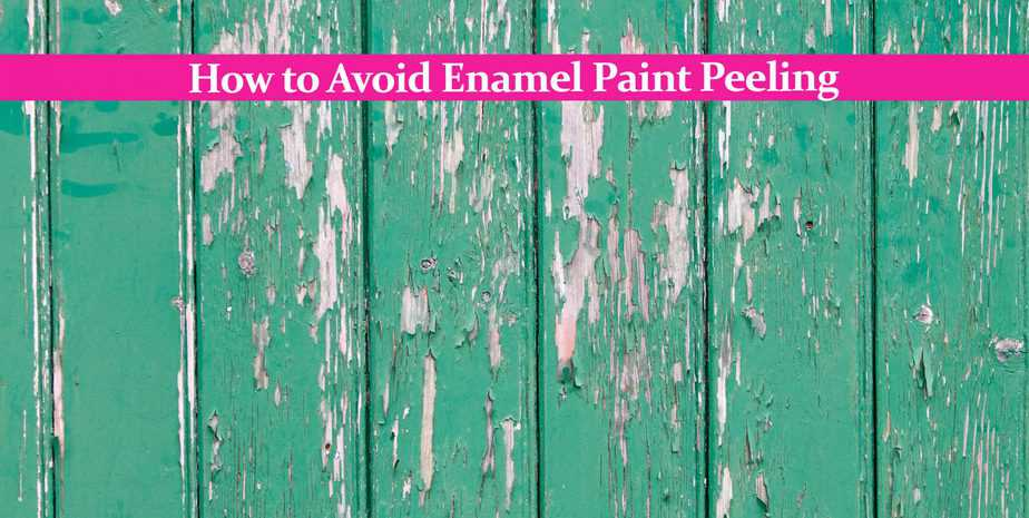 How to Avoid Enamel Paint Peeling