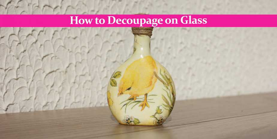 How to Decoupage on Glass: An In-Depth Guide