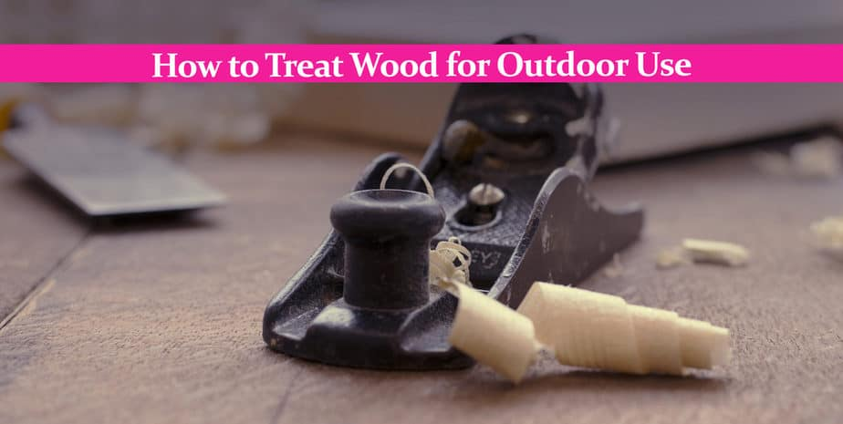 How to Treat Wood for Outdoor Use – A Comprehensive Guide