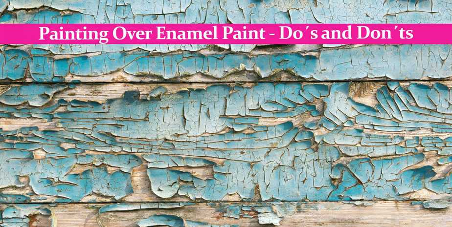 Painting Over Enamel Paint – Do´s and Don´ts
