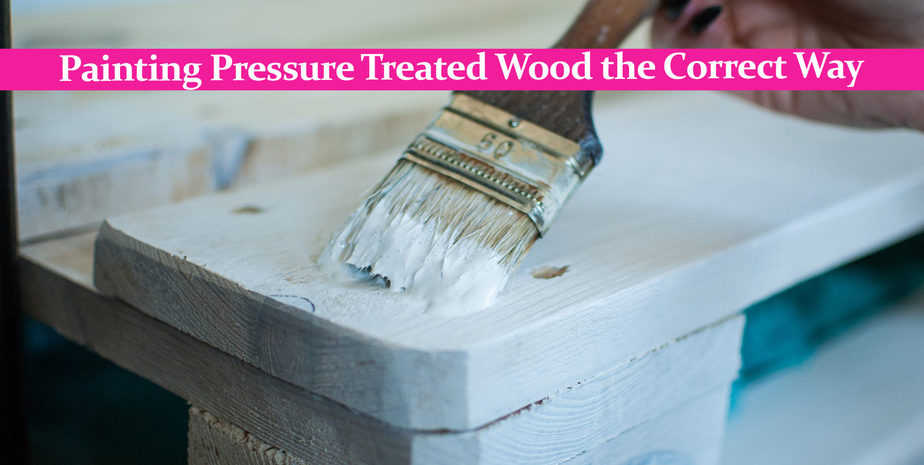 Painting Pressure Treated Wood the Correct Way