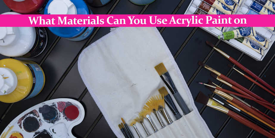 What Materials Can You Use Acrylic Paint on – A Full List