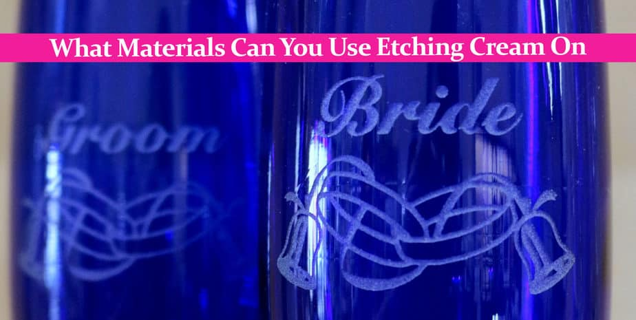 What Materials Can You Use Etching Cream On – A Full List