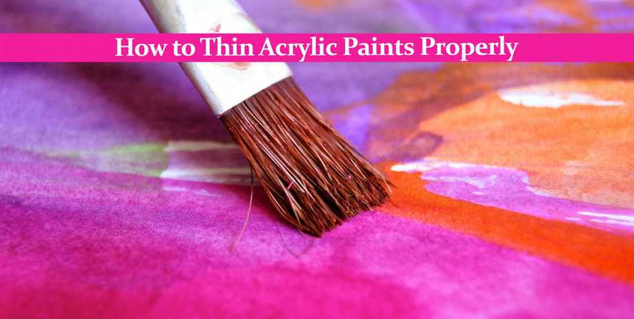 How to Thin Acrylic Paints Properly