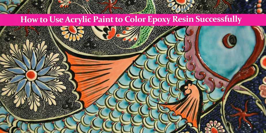 How to Use Acrylic Paint to Color Epoxy Resin Successfully