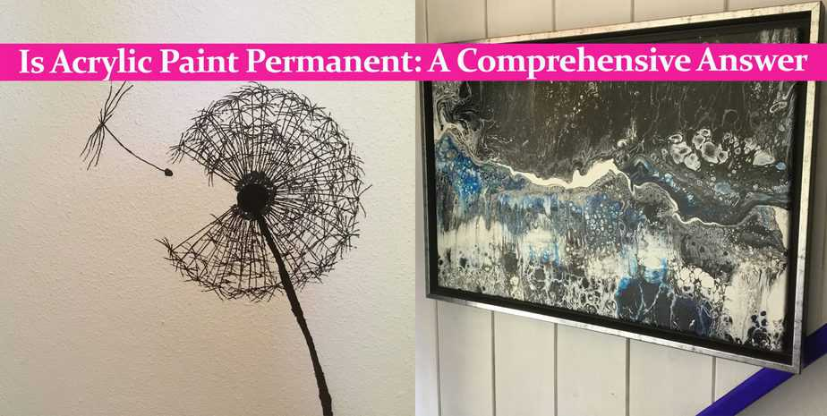 Is Acrylic Paint Permanent: A Comprehensive Answer