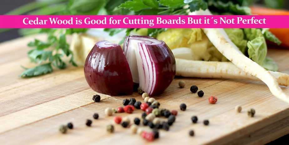 Cedar Wood is Good for Cutting Boards But it´s Not Perfect