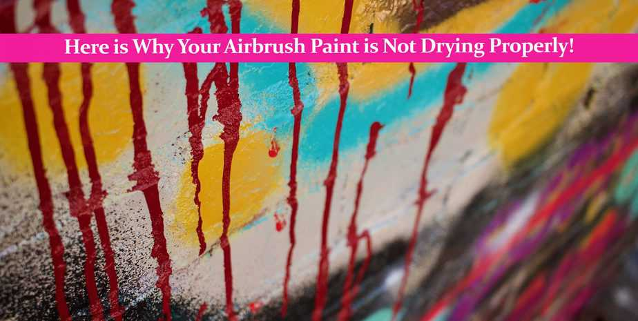 Here is Why Your Airbrush Paint is Not Drying Properly!
