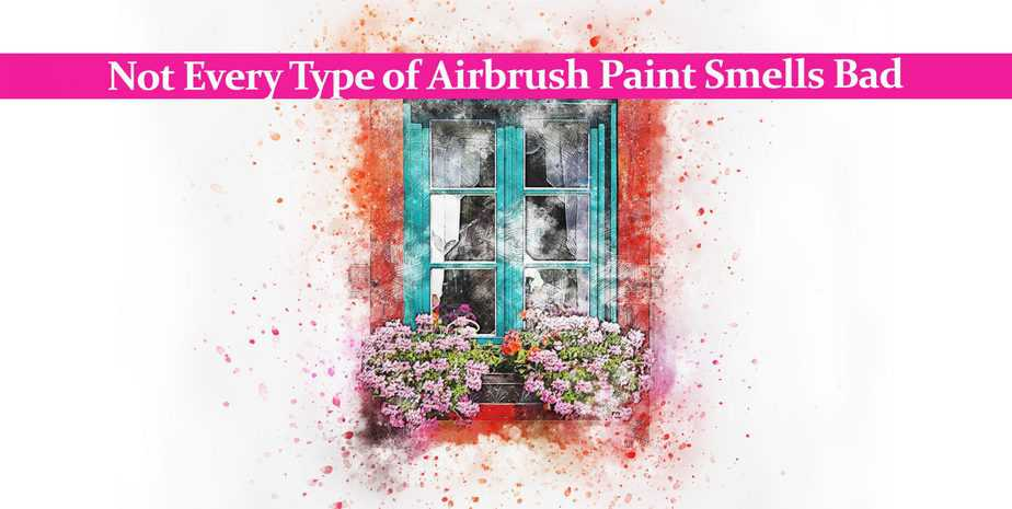 Not Every Type of Airbrush Paint Smells Bad