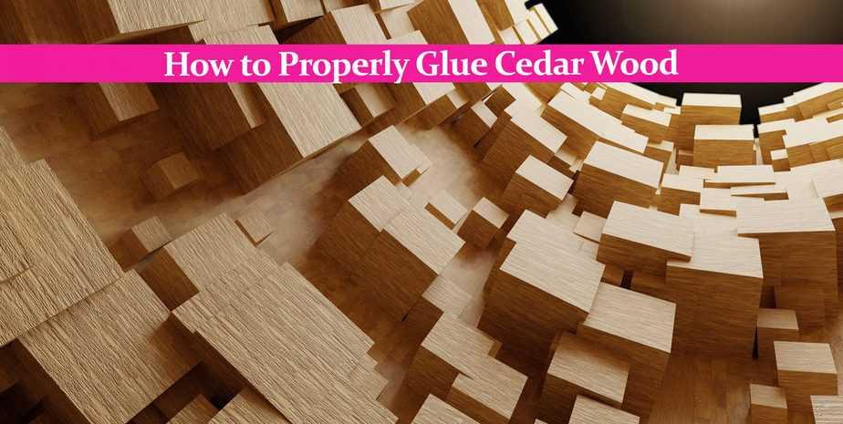 How to Properly Glue Cedar Wood