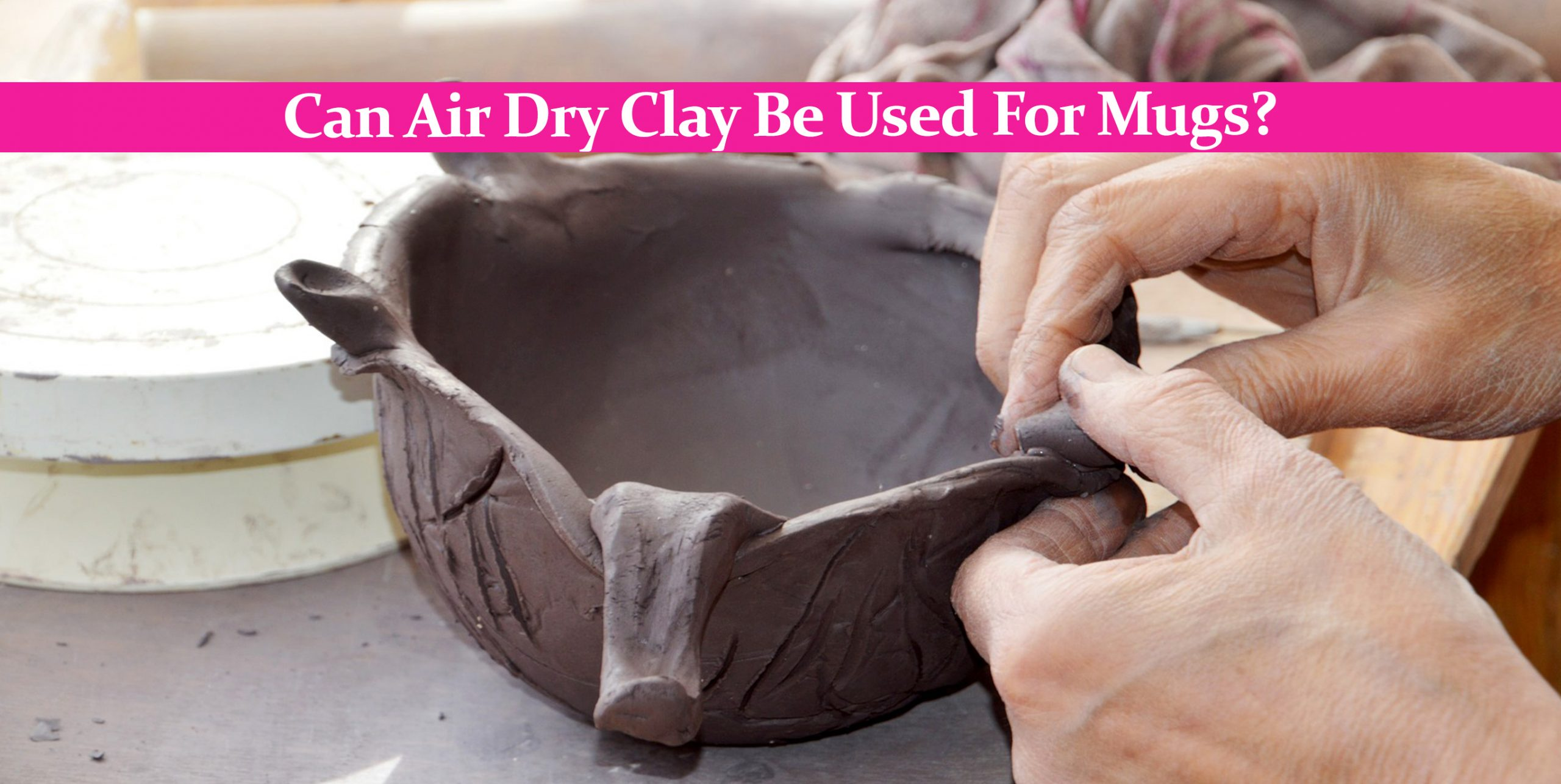 Can Air Dry Clay Be Used For Mugs? – A Comprehensive Answer