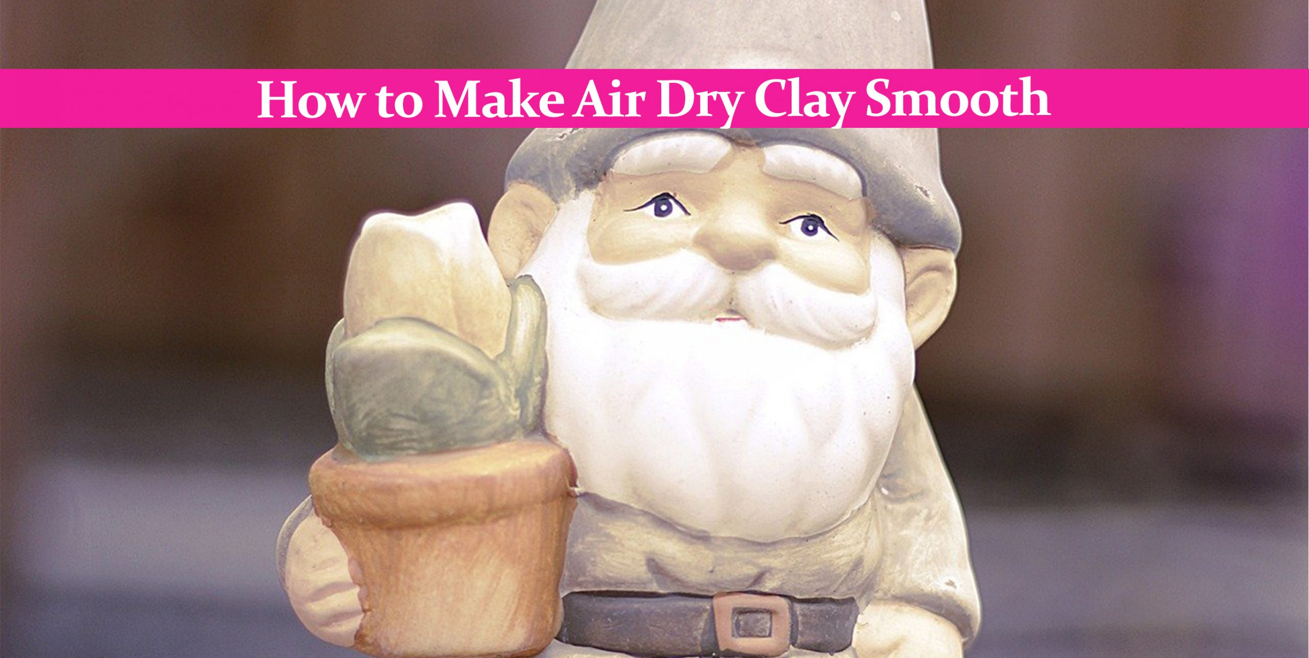 How to Make Air Dry Clay Smooth