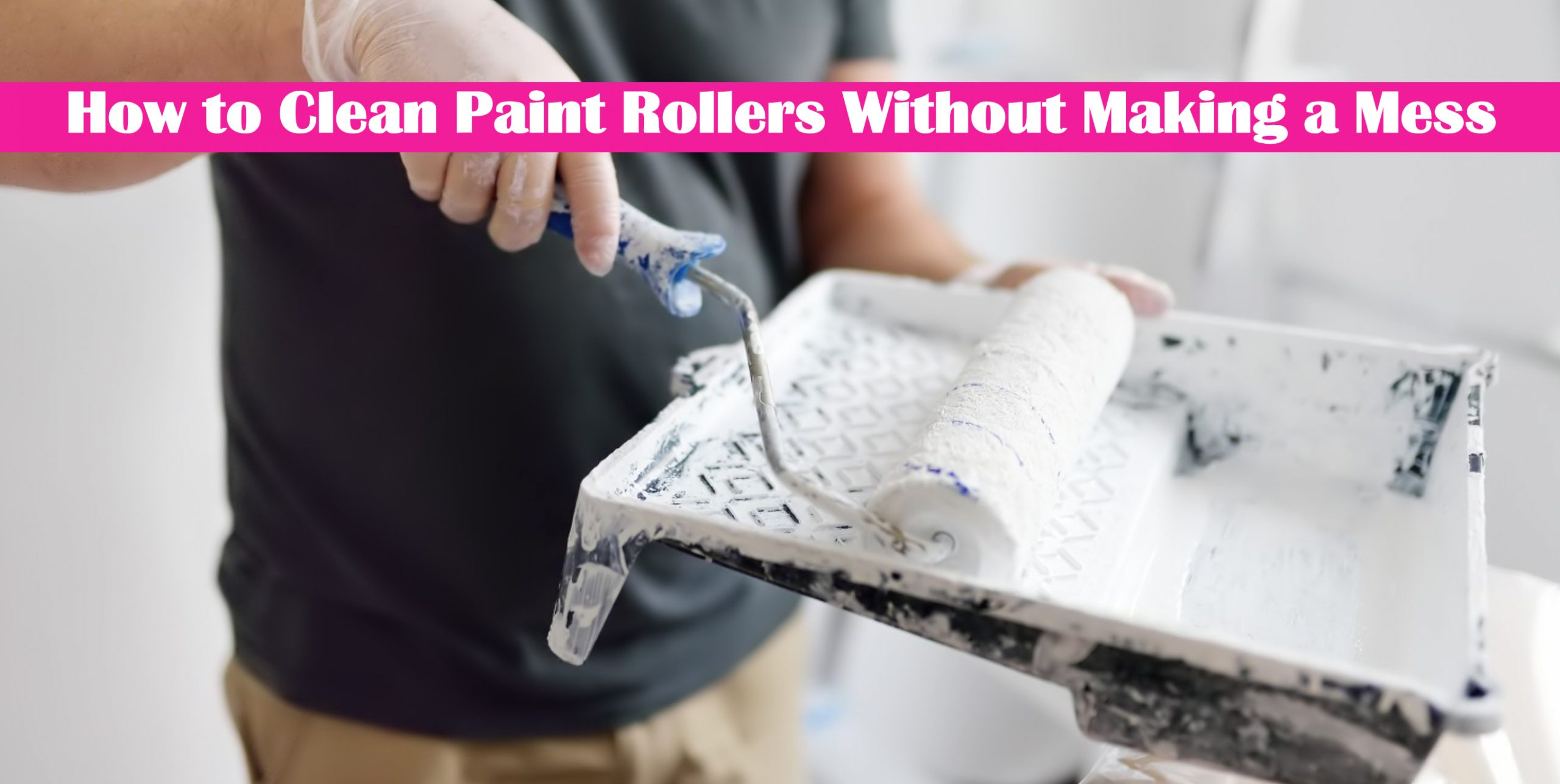 How to Clean Paint Rollers Without Making a Mess