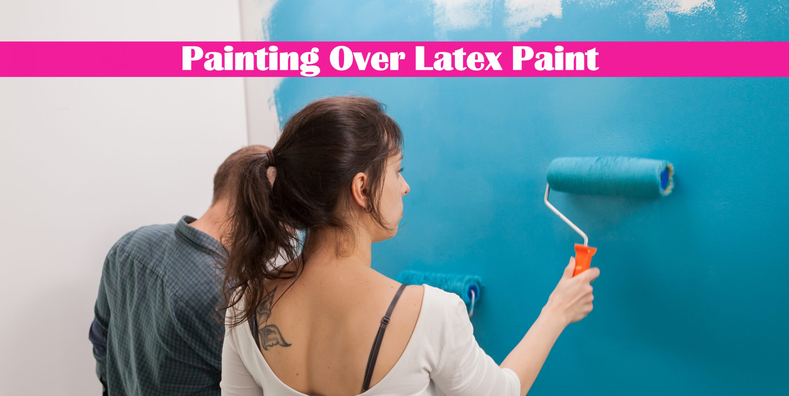 Painting Over Latex Paint: What Paint to Use and More