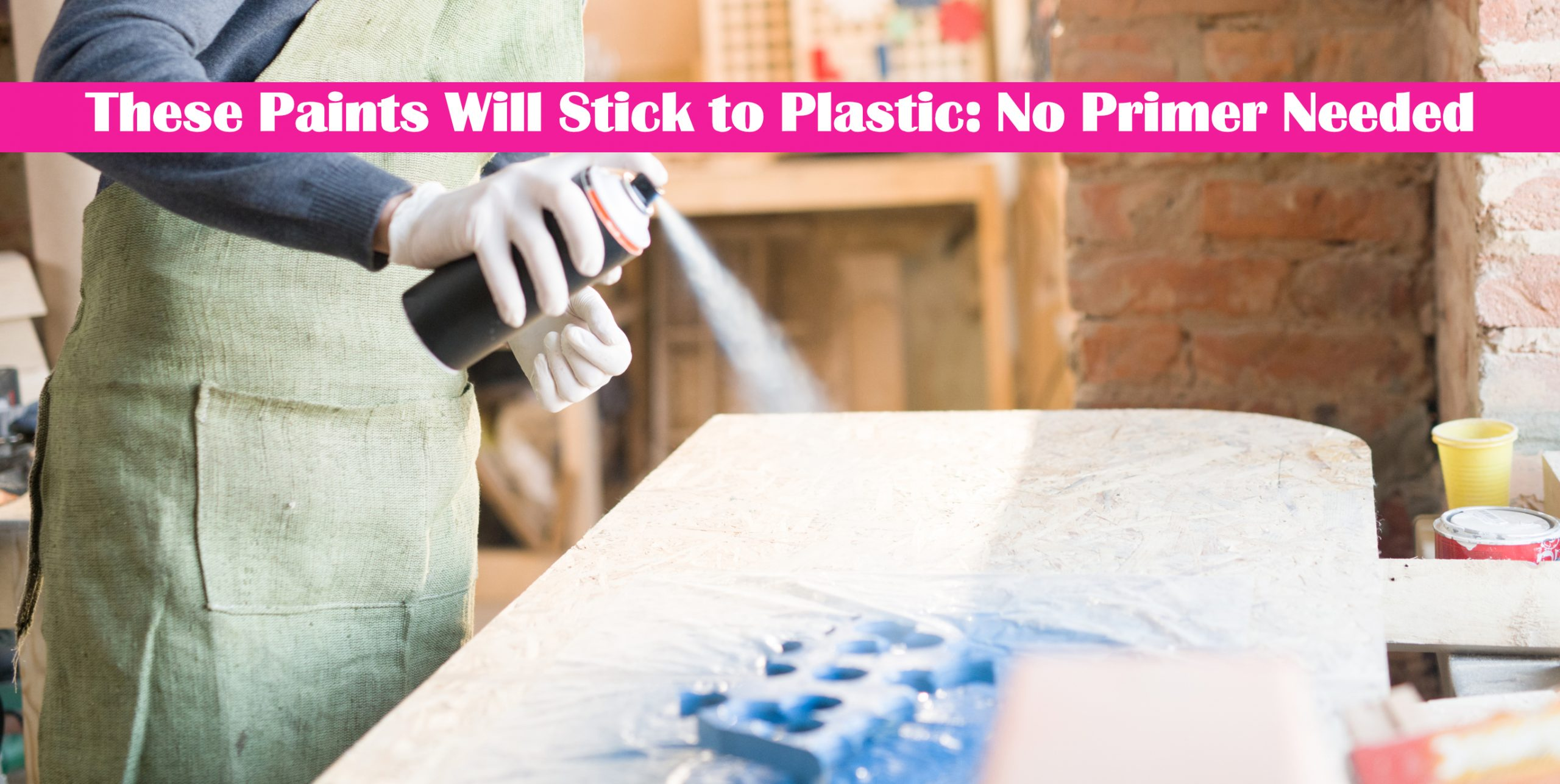 These Paints Will Stick to Plastic: No Primer Needed