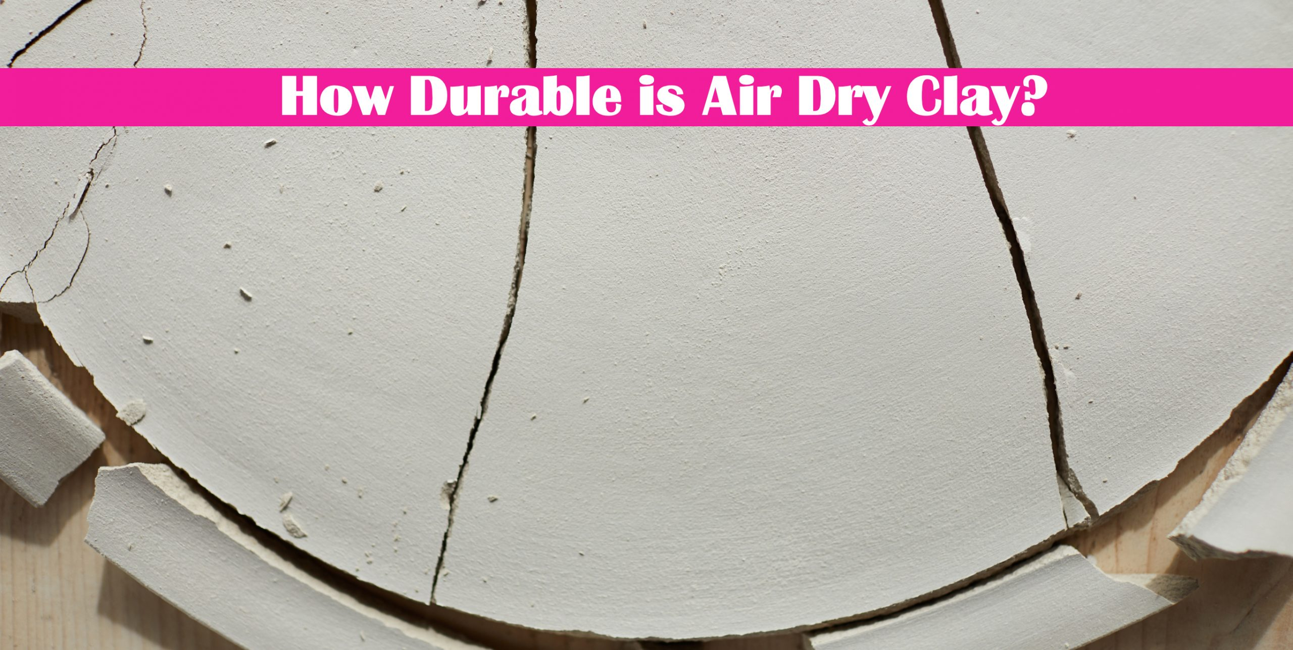 How Durable is Air Dry Clay?