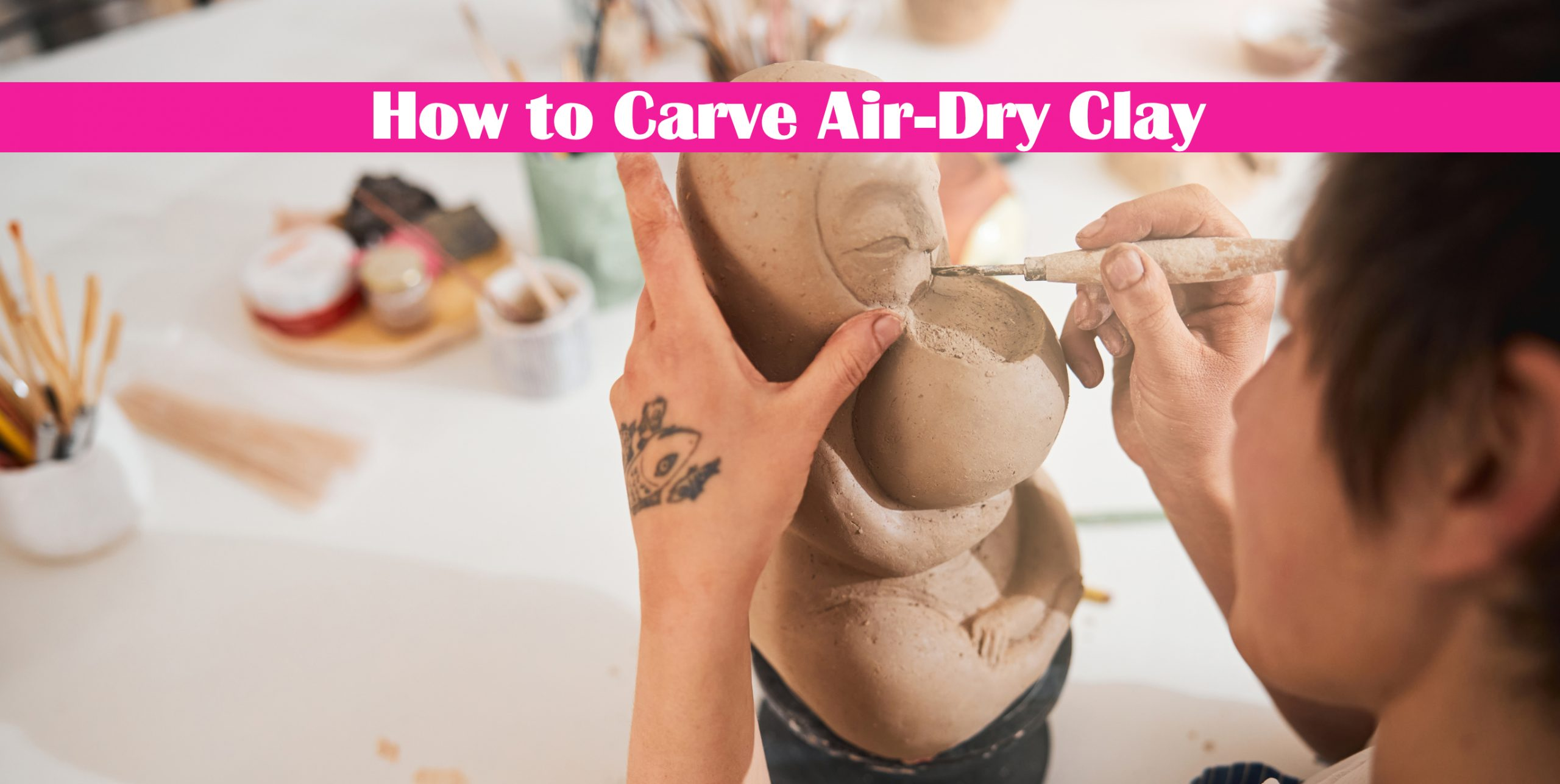 How to Carve Air-Dry Clay