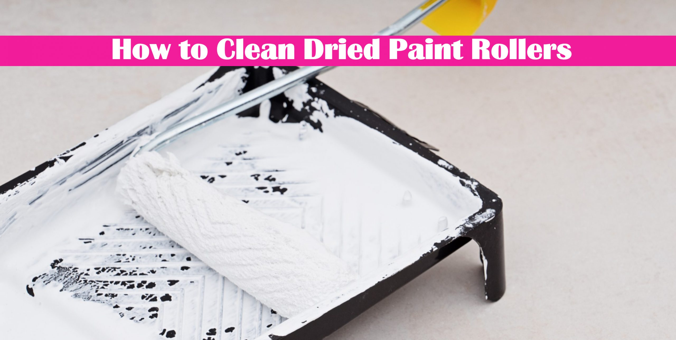 How to Clean Dried Paint Rollers: Make Them Look Like New
