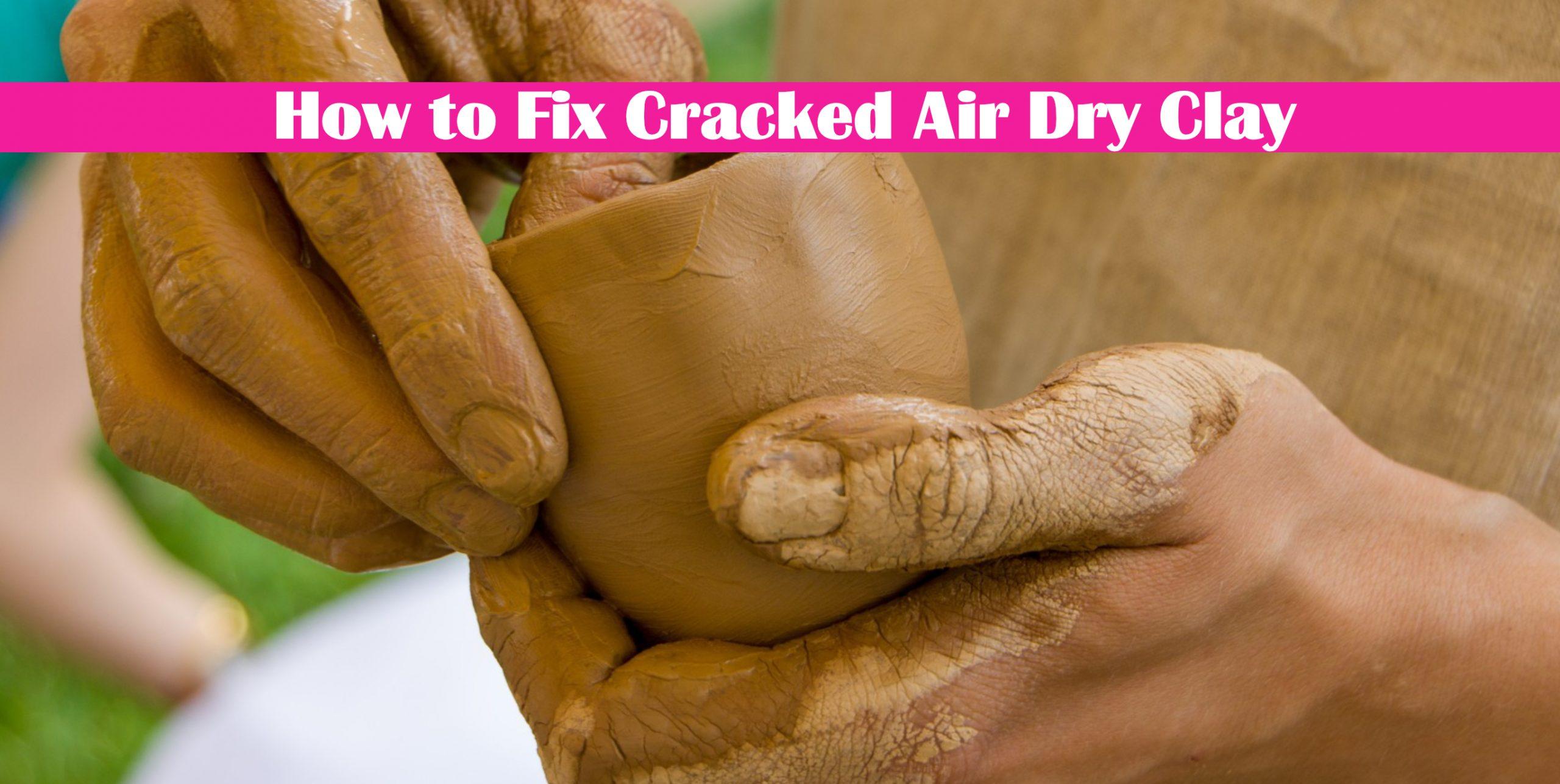 How to Fix Cracked Air Dry Clay