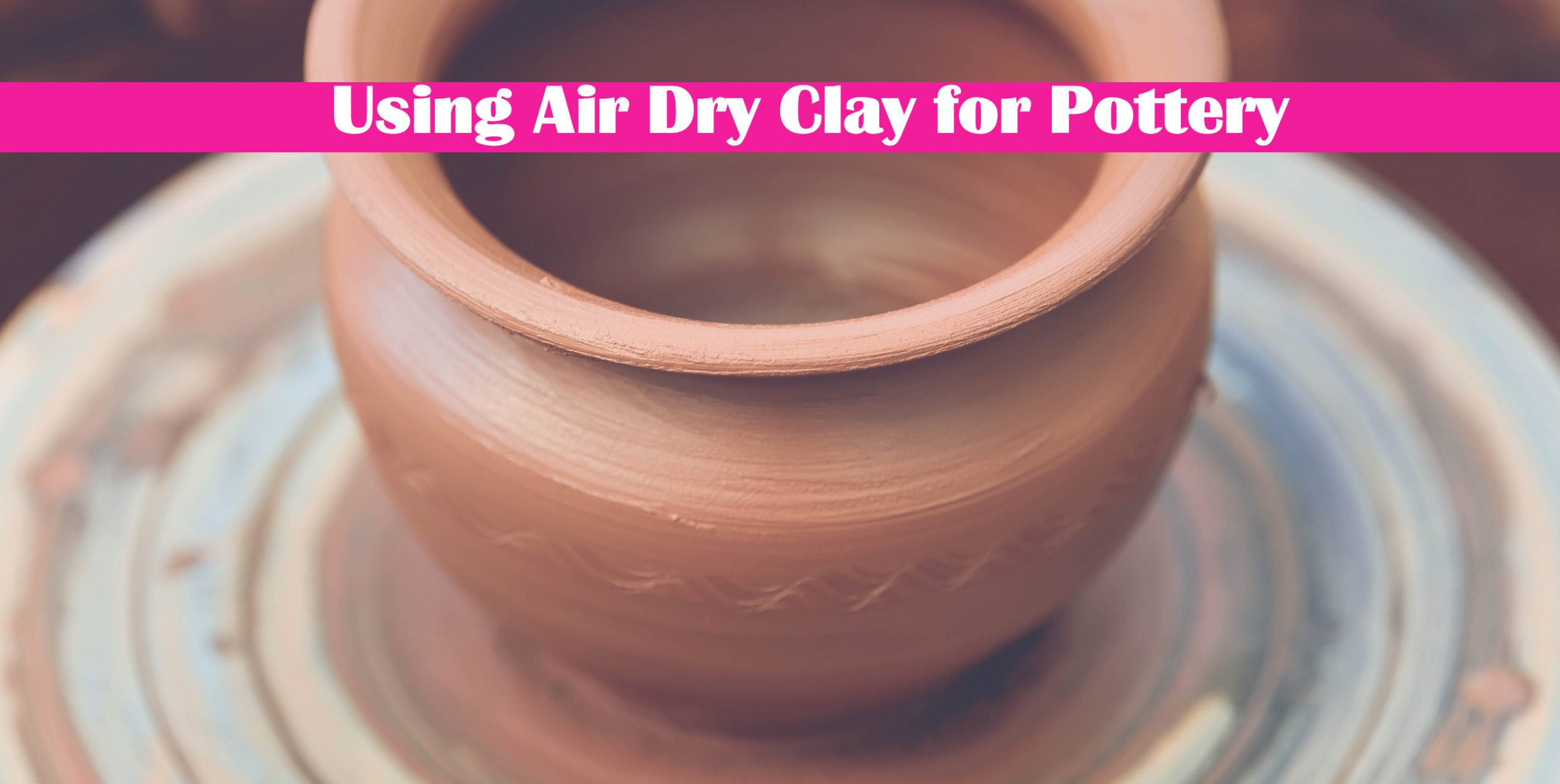 Using Air Dry Clay for Pottery